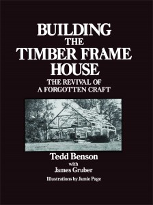 Building the Timber Frame House by Tedd Benson
